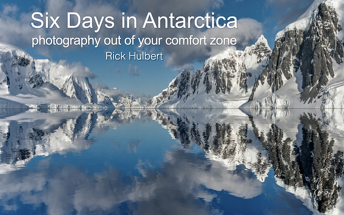 SIX DAYS IN ANTARCTICA . . . PHOTOGRAPHY OUT OF YOUR COMFORT ZONE
